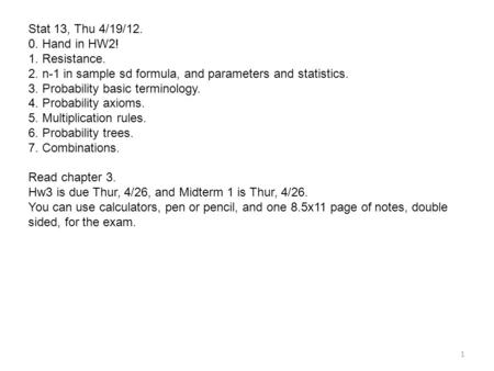 Stat 13, Thu 4/19/12. 0. Hand in HW2! 1. Resistance. 2. n-1 in sample sd formula, and parameters and statistics. 3. Probability basic terminology. 4. Probability.