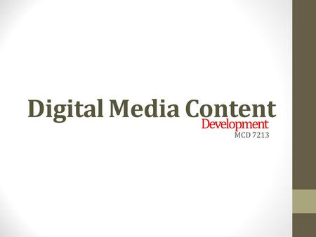 Digital Media Content MCD 7213 Development. Presentation outline What is media What is DIGITAL media? What is DIGITAL content? Traits of digital content.