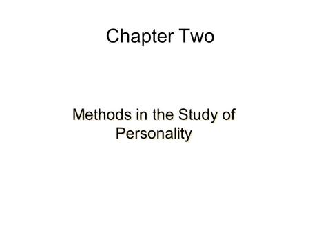 Chapter Two Methods in the Study of Personality. Gathering Information About Personality Informal Sources of Information: Observations of Self—Introspection,