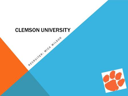 CLEMSON UNIVERSITY RECRUITER: MICA WILSON. ADDRESS Clemson, South Carolina 29634 Number: 864-656-3311 105 Sikes Hall P.O. Box 345124.