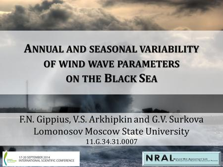 A NNUAL AND SEASONAL VARIABILITY OF WIND WAVE PARAMETERS ON THE B LACK S EA F.N. Gippius, V.S. Arkhipkin and G.V. Surkova Lomonosov Moscow State University.