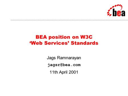 BEA position on W3C 'Web Services' Standards Jags Ramnarayan 11th April 2001.