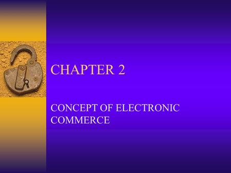 CHAPTER 2 CONCEPT OF ELECTRONIC COMMERCE. Why Should Companies Use Electronic Marketing  What is the purpose for engaging online communication?  Why.