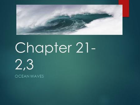 Chapter 21- 2,3 OCEAN WAVES. Wave  Disturbance of energy transmitted through a medium  Medium- solid- liquid-gas  Crest-highest point in a wave  Trough-lowest.