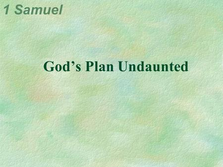 1 Samuel God's Plan Undaunted. 1 Samuel God's First Lesson for Samuel...'Go' No surprises means no 'recovery' 1 Sam. 1:1 Now the Lord said to Samuel,