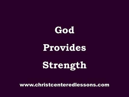 God Provides Strength www.christcenteredlessons.com.