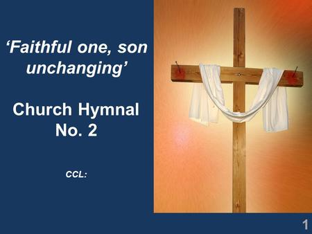 1 'Faithful one, son unchanging' Church Hymnal No. 2 CCL: