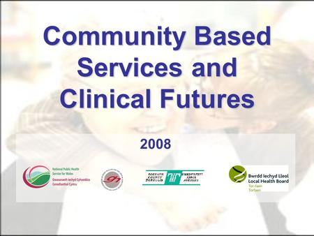 Community Based Services and Clinical Futures 2008.