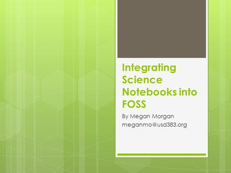 Integrating Science Notebooks into FOSS By Megan Morgan