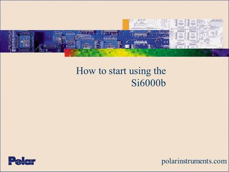 How to start using the Si6000b polarinstruments.com.