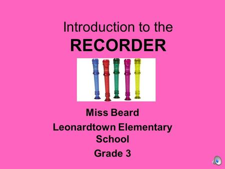 Introduction to the RECORDER Miss Beard Leonardtown Elementary School Grade 3.
