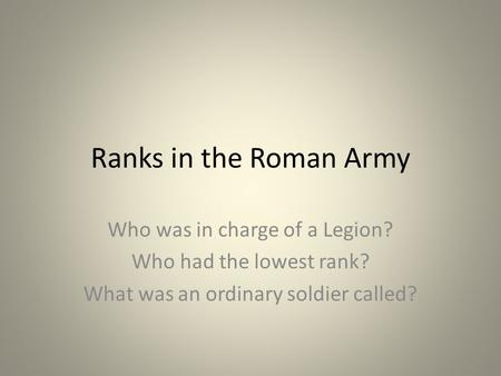Ranks in the Roman Army Who was in charge of a Legion?