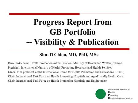 Progress Report from GB Portfolio -- Visibility & Publication Shu-Ti Chiou, MD, PhD, MSc Director-General, Health Promotion Administration, Ministry of.