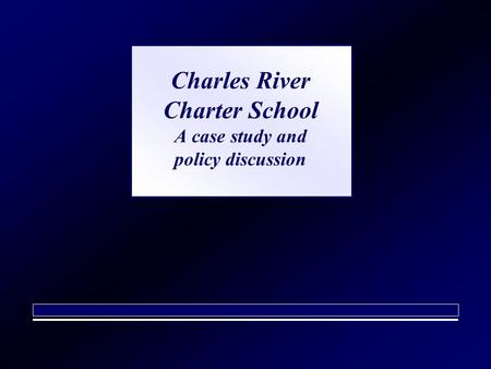 Charles River Charter School A case study and policy discussion.