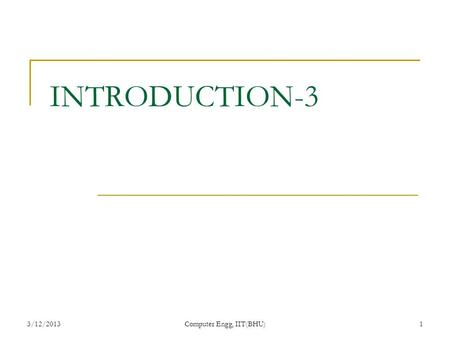 3/12/2013Computer Engg, IIT(BHU)1 INTRODUCTION-3.