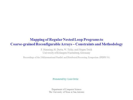 Mapping of Regular Nested Loop Programs to Coarse-grained Reconfigurable Arrays – Constraints and Methodology Presented by: Luis Ortiz Department of Computer.