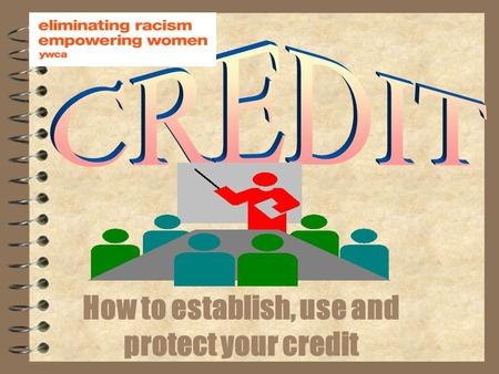 How to establish, use and protect your credit Discussion Topics 4 What is a creditor? 4 What is a debtor? 4 What is a credit history? 4 What is a credit.