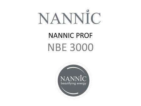 NANNIC PROF NBE 3000. NBE Program NANNIC PROF NBE 3000 3 Circuits of 120 Watt for bipolar, mono-polar or plate-electrodes.