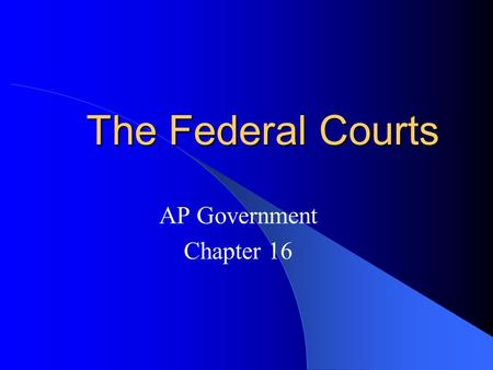 The Federal Courts AP Government Chapter 16. The Nature of the Judicial System Introduction: – Two types of cases: Criminal Law: The government charges.