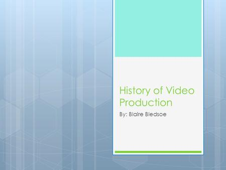 History of Video Production By: Blaire Bledsoe. 1868  The first animated motion picture. fantasmagorie.