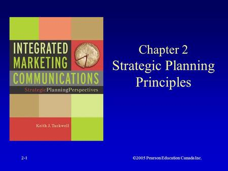 ©2005 Pearson Education Canada Inc.2-1 Chapter 2 Strategic Planning Principles.