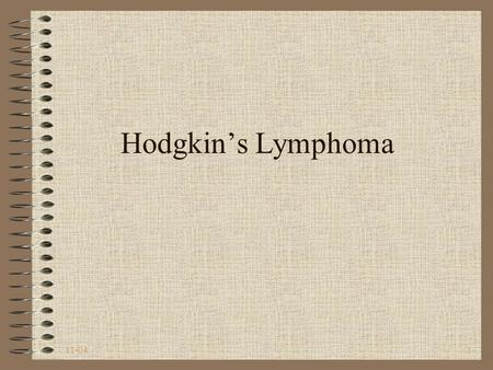 11-041 Hodgkin's Lymphoma. 11-042 Hodgkin's Lymphoma Disease in which malignant (cancer) cells form in the lymph system Type of cancer that develops in.