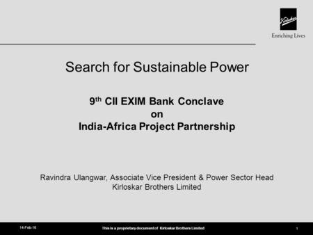 This is a proprietary document of Kirloskar Brothers Limited Search for Sustainable Power 14-Feb-16 1 9 th CII EXIM Bank Conclave on India-Africa Project.