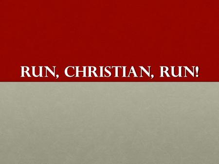 Run, Christian, run!. Hebrews 12:1 - 3 1 Therefore, since we are surrounded by such a great cloud of witnesses, let us throw off everything that hinders.