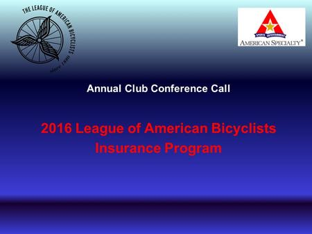 Annual Club Conference Call 2016 League of American Bicyclists Insurance Program.