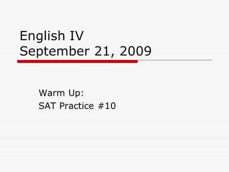 English IV September 21, 2009 Warm Up: SAT Practice #10.