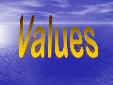 What are values? What you consider most important in life What you consider most important in life Qualities, characteristics or ideas about which we.