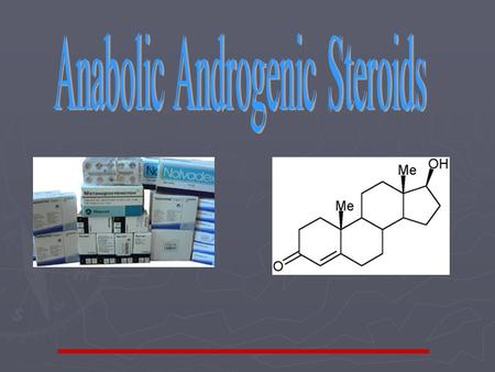 Anabolic-Androgenic Steroids Content  What Are Anabolic-Androgenic Steroids?  History  How are They Taken?  Why are They Used?  What are the Effects?