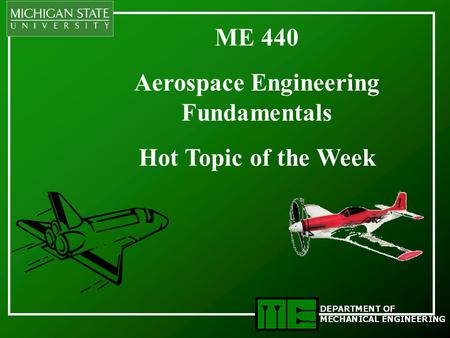 ME 440 Aerospace Engineering Fundamentals Hot Topic of the Week.