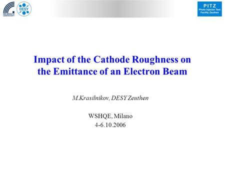 Impact of the Cathode Roughness on the Emittance of an Electron Beam M.Krasilnikov, DESY Zeuthen WSHQE, Milano 4-6.10.2006.