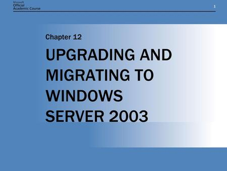 11 UPGRADING AND MIGRATING TO WINDOWS SERVER 2003 Chapter 12.