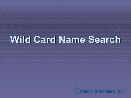 Wild Card Name Search. The Wildcard Name Search enables you to enter a partial or complete name and retrieve all names on file that start with your name.