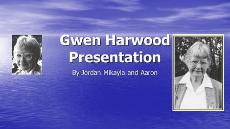 Gwen Harwood Presentation By Jordan Mikayla and Aaron.