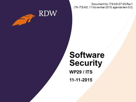 Software Security WP29 / ITS 11-11-2015 Document No. ITS/AD-07-03-Rev1 (7th ITS/AD, 11 November 2015, agenda item 3-2)