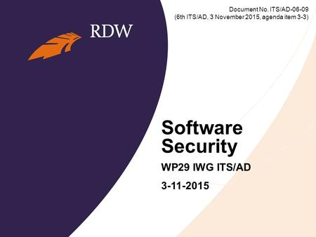 Software Security WP29 IWG ITS/AD 3-11-2015 Document No. ITS/AD-06-09 (6th ITS/AD, 3 November 2015, agenda item 3-3)