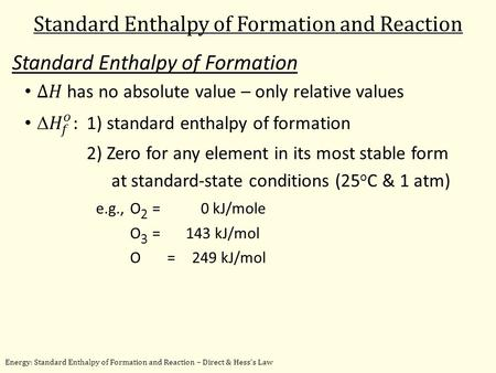 Energy: Standard Enthalpy of Formation and Reaction – Direct & Hess's Law Standard Enthalpy of Formation and Reaction.
