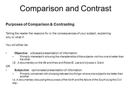 Comparison and Contrast Purposes of Comparison & Contrasting Telling the reader the reasons for or the consequences of your subject, explaining why or.
