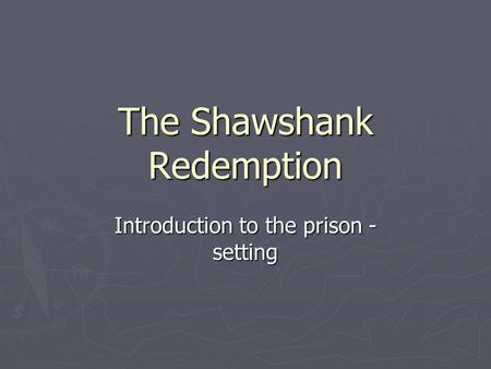 The Shawshank Redemption Introduction to the prison - setting.