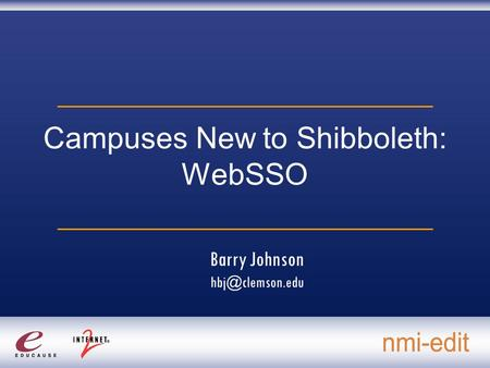 Campuses New to Shibboleth: WebSSO Barry Johnson