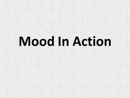 Mood In Action. Define Mood The atmosphere created. Mood concentrates the dramatic action and moves the audience in emotionally appropriate directions.