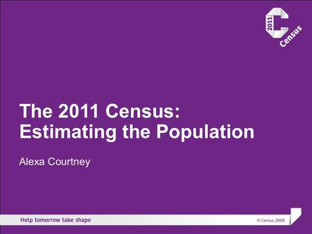 The 2011 Census: Estimating the Population Alexa Courtney.