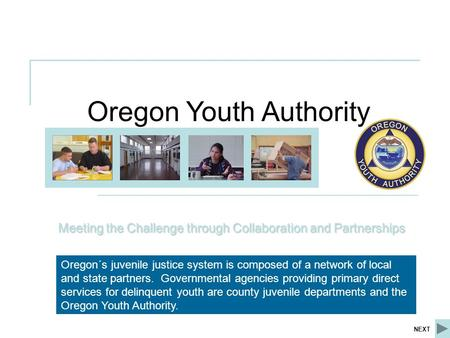 Oregon Youth Authority Meeting the Challenge through Collaboration and Partnerships Oregon´s juvenile justice system is composed of a network of local.