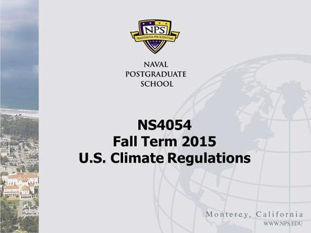 "NS4054 Fall Term 2015 U.S. Climate Regulations. Overview Oxford Analytica: ""United States, Climate Regulations Will Advance"", June 11, 2015 June 10, 2015."