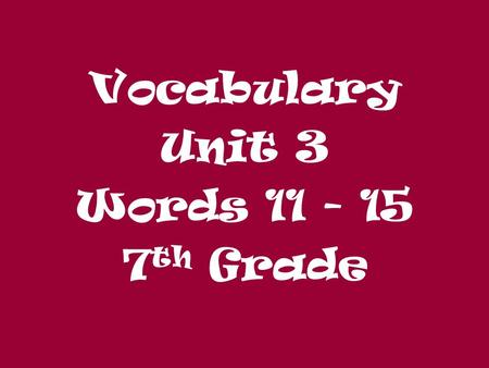 Vocabulary Unit 3 Words 11 - 15 7 th Grade. Antonio's car had a wonderful luster in the sunshine. LusterLuster: (n.) brightness, shine, brilliance.