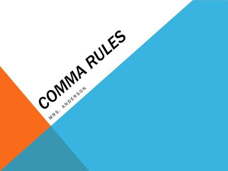 Comma Rules Mrs. Anderson.