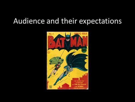 Audience and their expectations. SWBAT Describe audience expectations and reception in relation the The Dark Knight. Begin their media glossary.